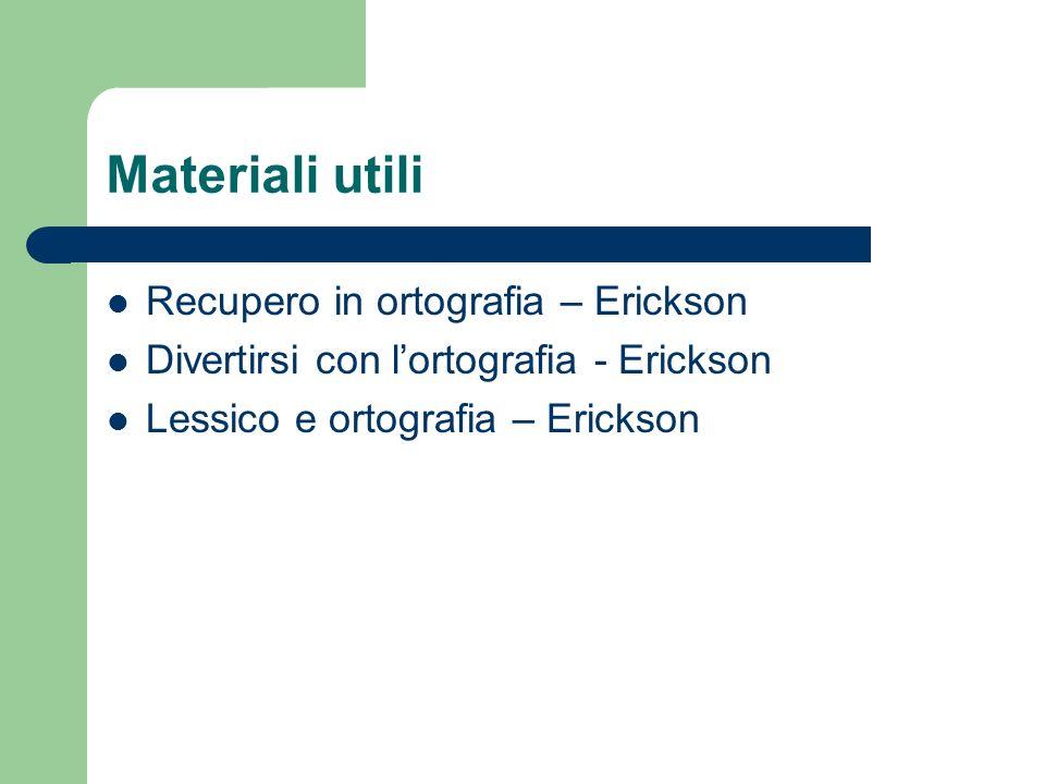 Materiali utili Recupero in ortografia – Erickson Divertirsi con lortografia - Erickson Lessico e ortografia – Erickson