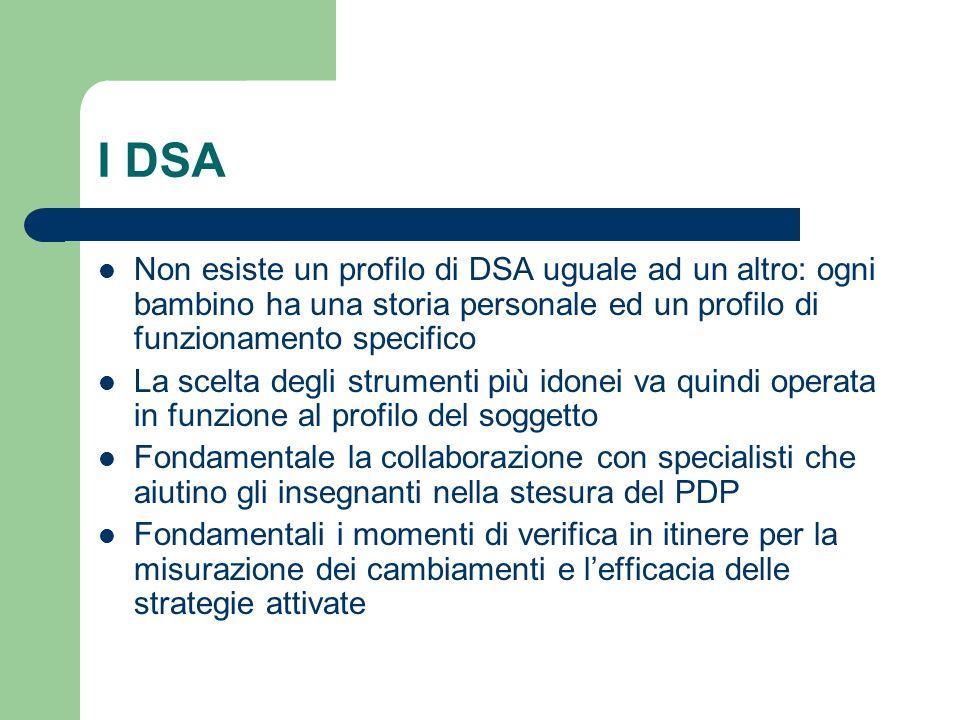 I DSA Non esiste un profilo di DSA uguale ad un altro: ogni bambino ha una storia personale ed un profilo di funzionamento specifico La scelta degli s