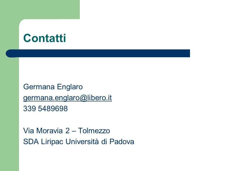 Contatti Germana Englaro germana.englaro@libero.it 339 5489698 Via Moravia 2 – Tolmezzo SDA Liripac Università di Padova