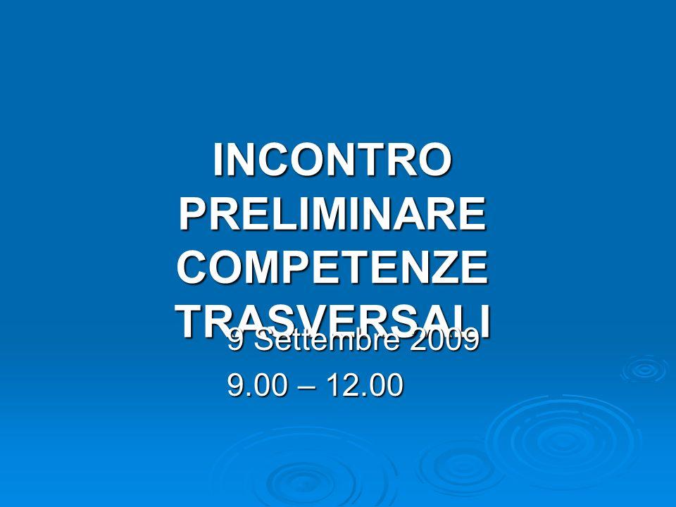 INCONTRO PRELIMINARE COMPETENZE TRASVERSALI 9 Settembre 2009 9.00 – 12.00