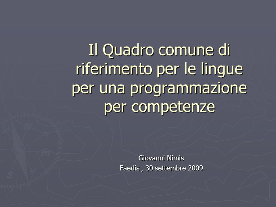 Il Quadro comune di riferimento per le lingue per una programmazione per competenze Giovanni Nimis Faedis, 30 settembre 2009