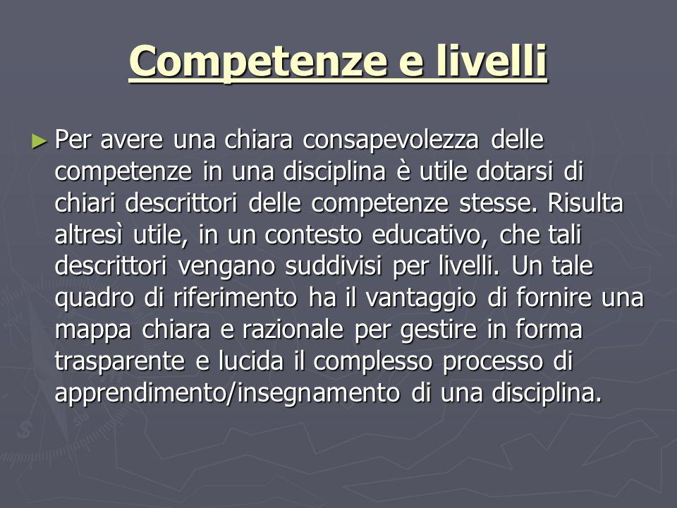 Competenze e livelli Per avere una chiara consapevolezza delle competenze in una disciplina è utile dotarsi di chiari descrittori delle competenze ste