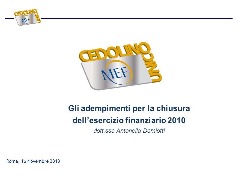 Gli adempimenti per la chiusura dellesercizio finanziario 2010 dott.ssa Antonella Damiotti Roma, 16 Novembre 2010