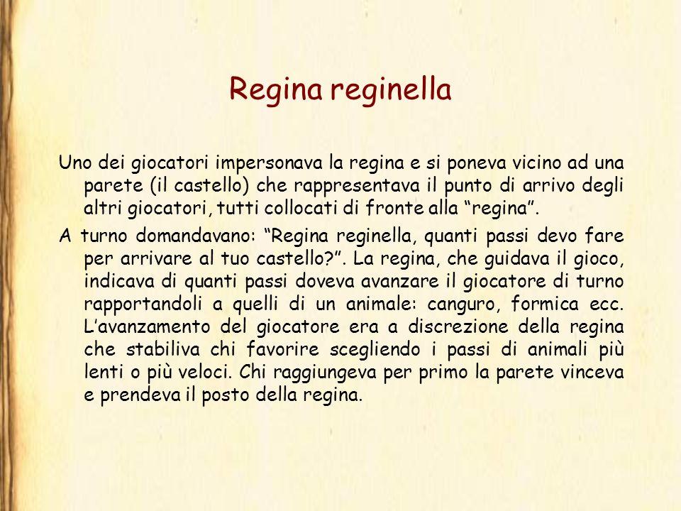Regina reginella Uno dei giocatori impersonava la regina e si poneva vicino ad una parete (il castello) che rappresentava il punto di arrivo degli alt