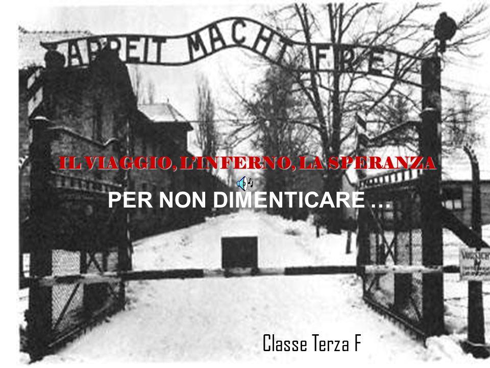 PER NON DIMENTICARE … Classe Terza F IL VIAGGIO, LINFERNO, LA SPERANZA