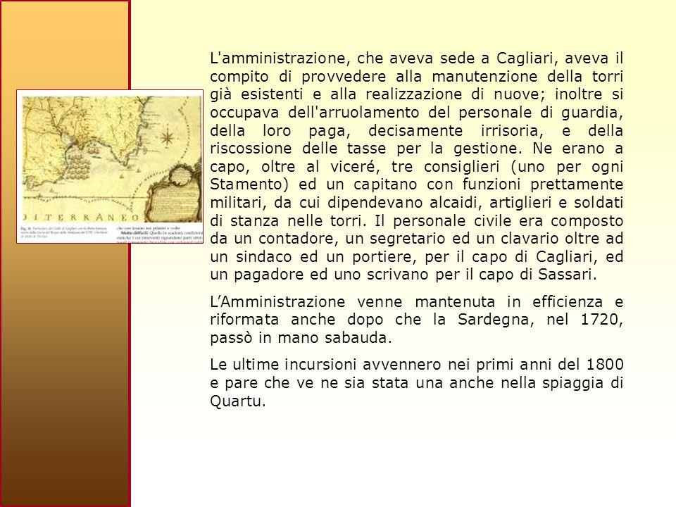 L amministrazione, che aveva sede a Cagliari, aveva il compito di provvedere alla manutenzione della torri già esistenti e alla realizzazione di nuove; inoltre si occupava dell arruolamento del personale di guardia, della loro paga, decisamente irrisoria, e della riscossione delle tasse per la gestione.