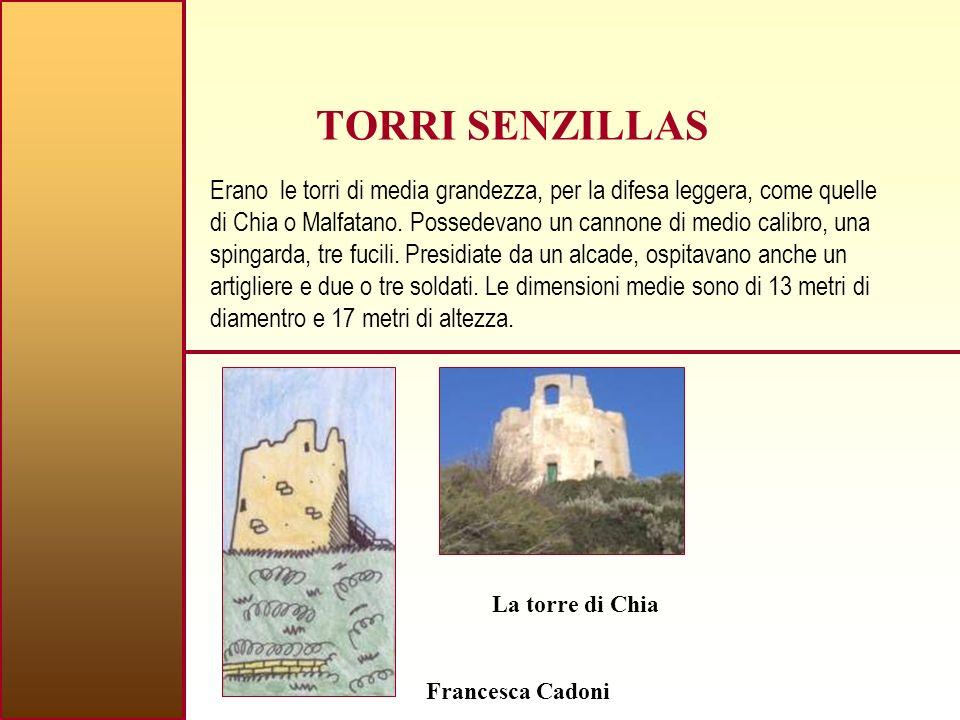 TORRI SENZILLAS Erano le torri di media grandezza, per la difesa leggera, come quelle di Chia o Malfatano.