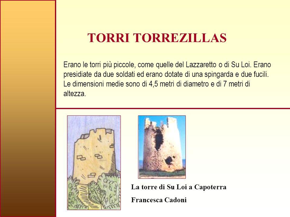 TORRI TORREZILLAS Erano le torri più piccole, come quelle del Lazzaretto o di Su Loi.