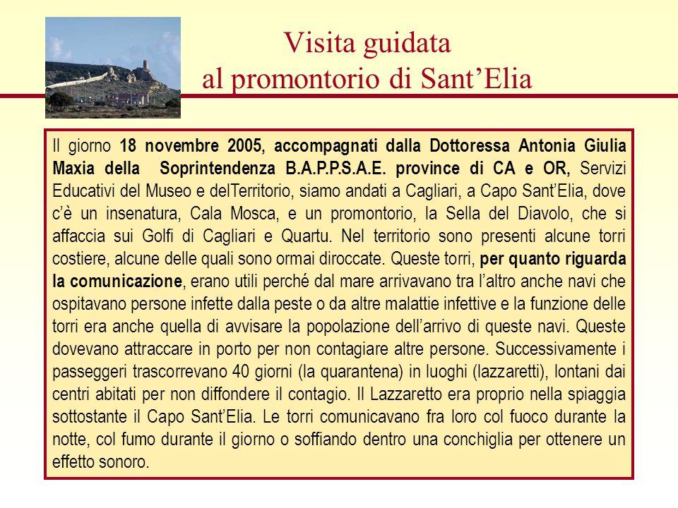 Visita guidata al promontorio di SantElia Il giorno 18 novembre 2005, accompagnati dalla Dottoressa Antonia Giulia Maxia della Soprintendenza B.A.P.P.S.A.E.