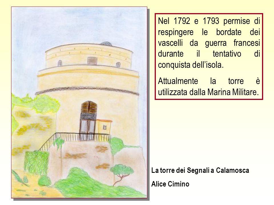 La torre dei Segnali a Calamosca Alice Cimino Nel 1792 e 1793 permise di respingere le bordate dei vascelli da guerra francesi durante il tentativo di conquista dellisola.