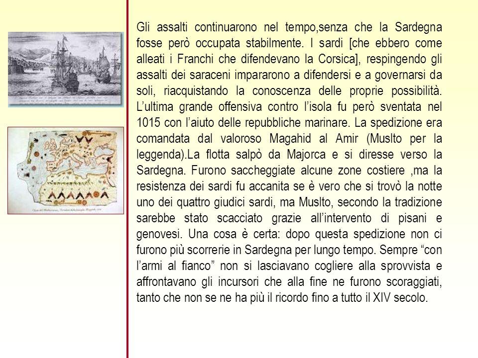 Gli assalti continuarono nel tempo,senza che la Sardegna fosse però occupata stabilmente.