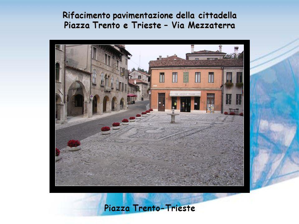 Rifacimento pavimentazione della cittadella Piazza Trento e Trieste – Via Mezzaterra Piazza Trento-Trieste