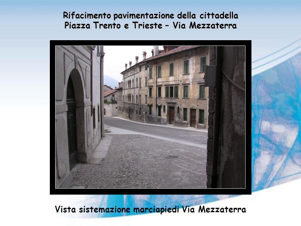 Rifacimento pavimentazione della cittadella Piazza Trento e Trieste – Via Mezzaterra Vista sistemazione marciapiedi Via Mezzaterra