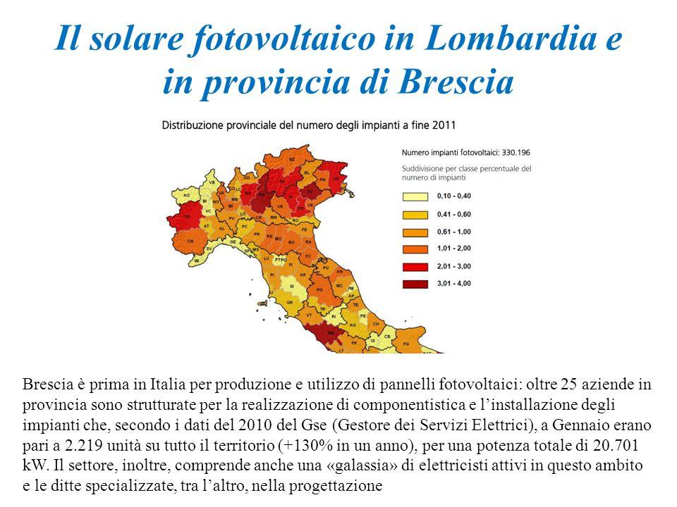Il solare fotovoltaico in Lombardia e in provincia di Brescia Brescia è prima in Italia per produzione e utilizzo di pannelli fotovoltaici: oltre 25 a