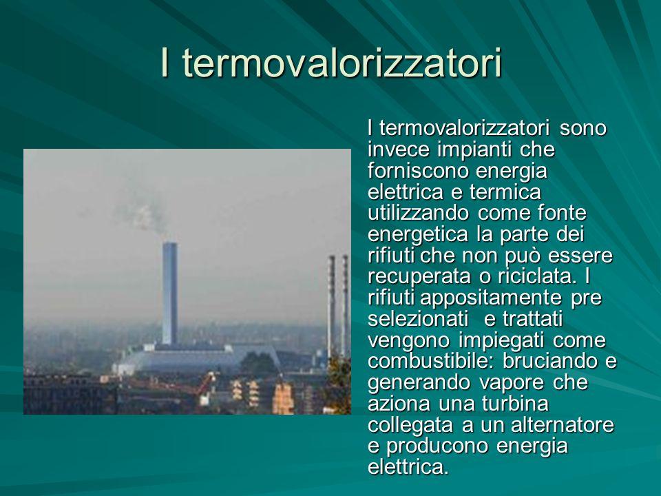 I termovalorizzatori I termovalorizzatori sono invece impianti che forniscono energia elettrica e termica utilizzando come fonte energetica la parte d