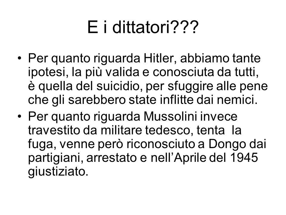 E i dittatori??? Per quanto riguarda Hitler, abbiamo tante ipotesi, la più valida e conosciuta da tutti, è quella del suicidio, per sfuggire alle pene