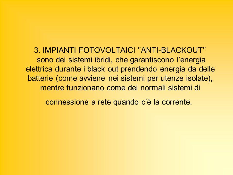 3. IMPIANTI FOTOVOLTAICI ANTI-BLACKOUT sono dei sistemi ibridi, che garantiscono lenergia elettrica durante i black out prendendo energia da delle bat