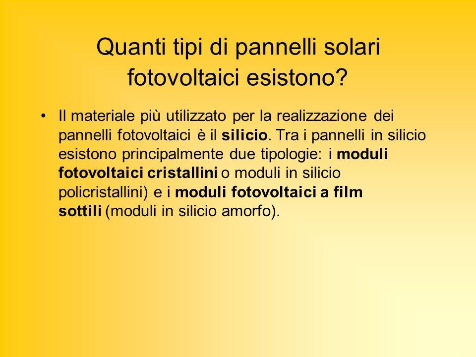 Quanti tipi di pannelli solari fotovoltaici esistono? Il materiale più utilizzato per la realizzazione dei pannelli fotovoltaici è il silicio. Tra i p