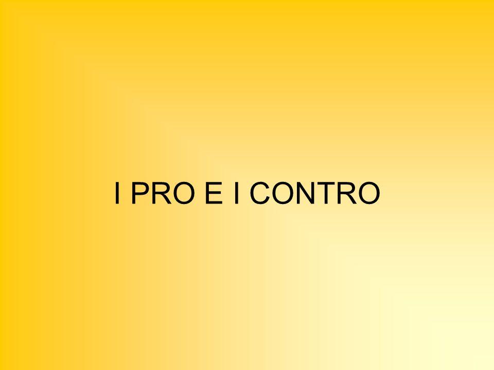 I PRO E I CONTRO