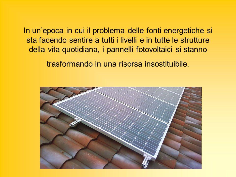 A differenza dei pannelli solari termici che catturano il calore del sole per trasferirlo allacqua sanitaria, i pannelli fotovoltaici sono in grado di trasformare lenergia solare in energia elettrica.