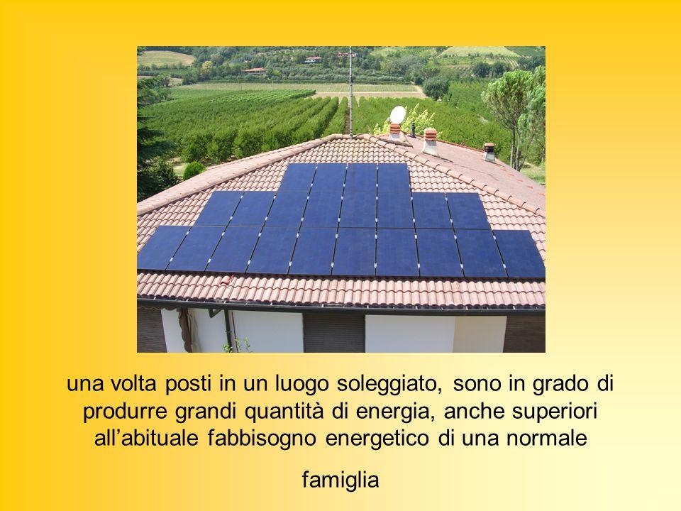 una volta posti in un luogo soleggiato, sono in grado di produrre grandi quantità di energia, anche superiori allabituale fabbisogno energetico di una