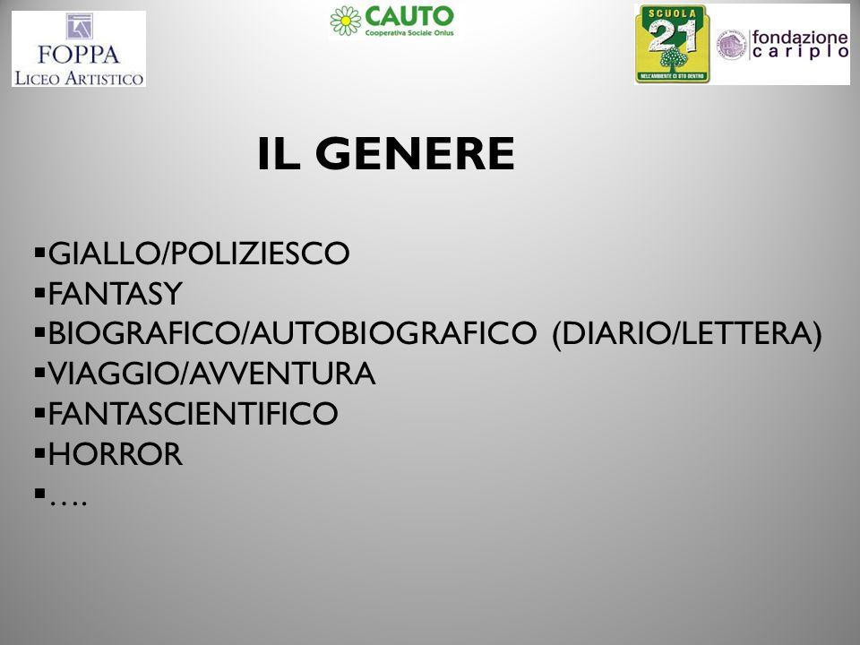 IL GENERE GIALLO/POLIZIESCO FANTASY BIOGRAFICO/AUTOBIOGRAFICO (DIARIO/LETTERA) VIAGGIO/AVVENTURA FANTASCIENTIFICO HORROR ….