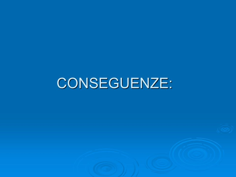 CONSEGUENZE: