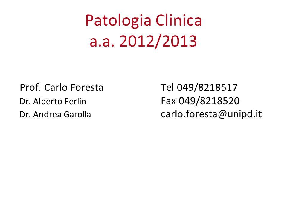 Patologia Clinica a.a. 2012/2013 Prof. Carlo Foresta Tel 049/8218517 Dr. Alberto Ferlin Fax 049/8218520 Dr. Andrea Garolla carlo.foresta@unipd.it