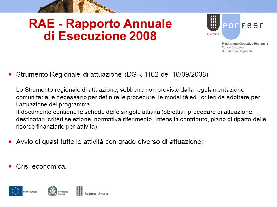 RAE - Rapporto Annuale di Esecuzione 2008 Strumento Regionale di attuazione (DGR 1162 del 16/09/2008) Lo Strumento regionale di attuazione, sebbene non previsto dalla regolamentazione comunitaria, è necessario per definire le procedure, le modalità ed i criteri da adottare per lattuazione del programma.
