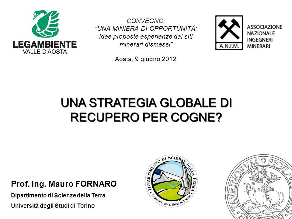 UNA STRATEGIA GLOBALE DI RECUPERO PER COGNE? Aosta, 9 giugno 2012 Prof. Ing. Mauro FORNARO Dipartimento di Scienze della Terra Università degli Studi