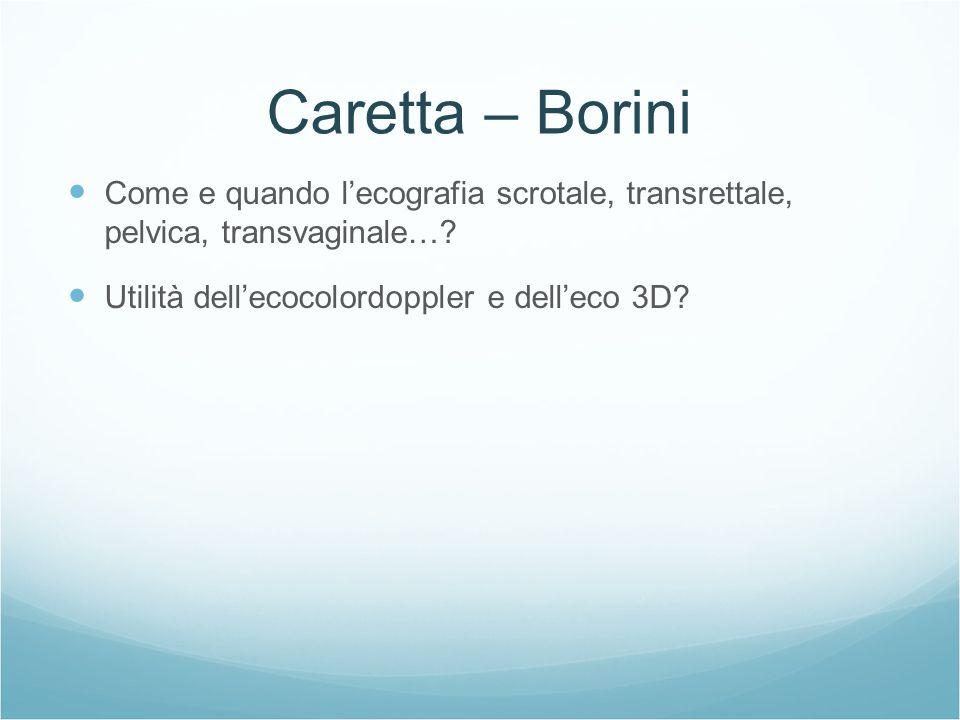 Caretta – Borini Come e quando lecografia scrotale, transrettale, pelvica, transvaginale…? Utilità dellecocolordoppler e delleco 3D?