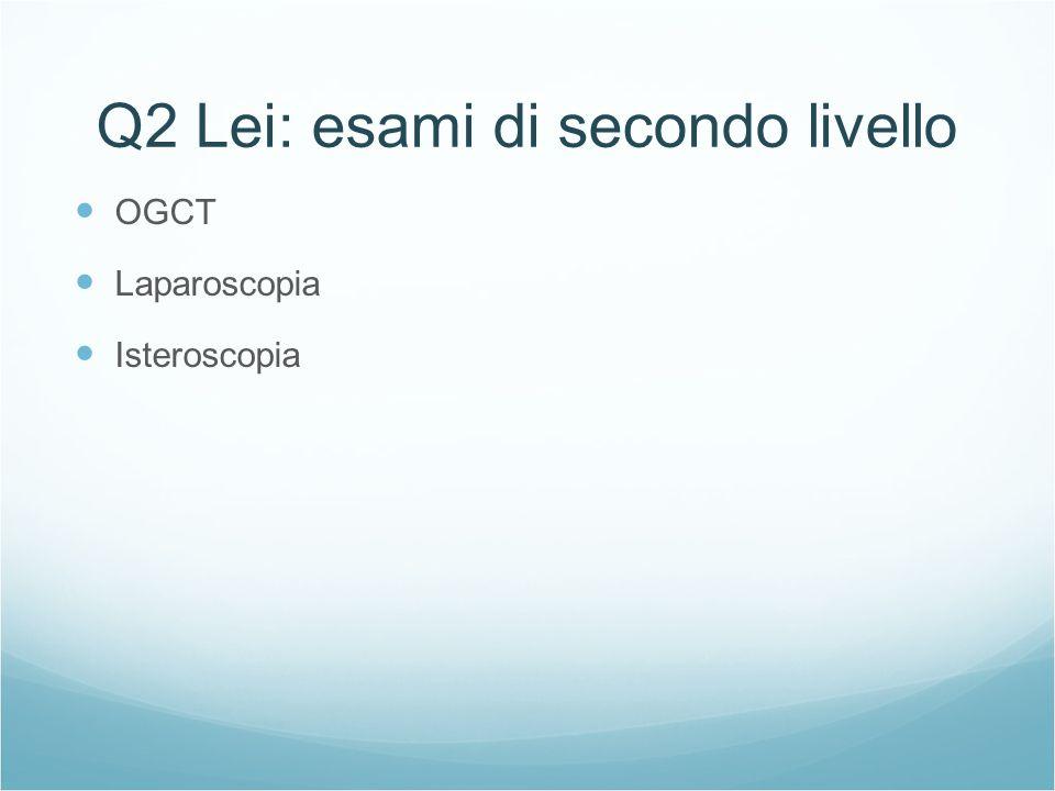 Q2 Lei: esami di secondo livello OGCT Laparoscopia Isteroscopia
