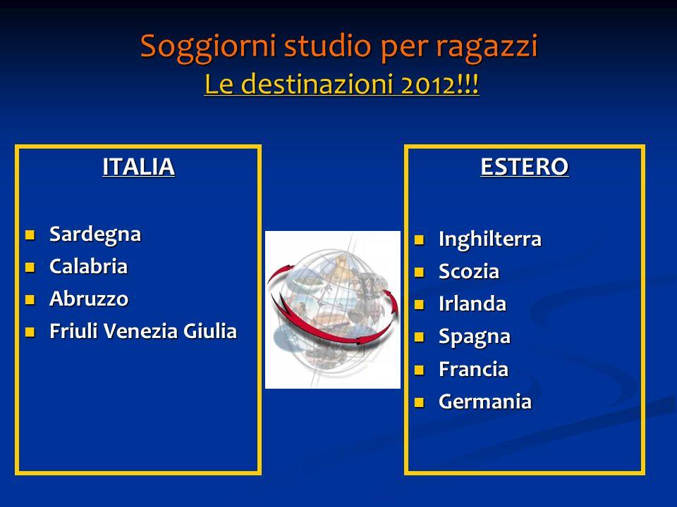 Soggiorni studio per ragazzi Le destinazioni 2012!!! ITALIA Sardegna Sardegna Calabria Calabria Abruzzo Abruzzo Friuli Venezia Giulia Friuli Venezia G