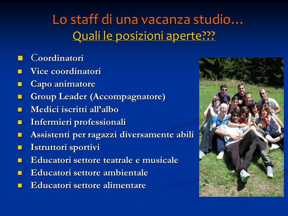 Lo staff di una vacanza studio… Quali le posizioni aperte??? Lo staff di una vacanza studio… Quali le posizioni aperte??? oordinatori C oordinatori Vi