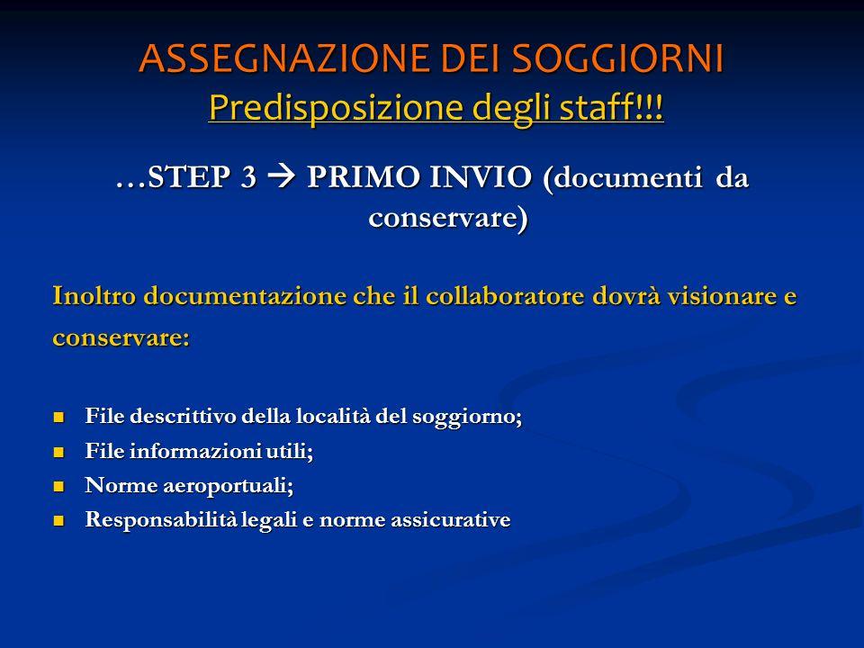 ASSEGNAZIONE DEI SOGGIORNI Predisposizione degli staff!!! …STEP 3 PRIMO INVIO (documenti da conservare) Inoltro documentazione che il collaboratore do