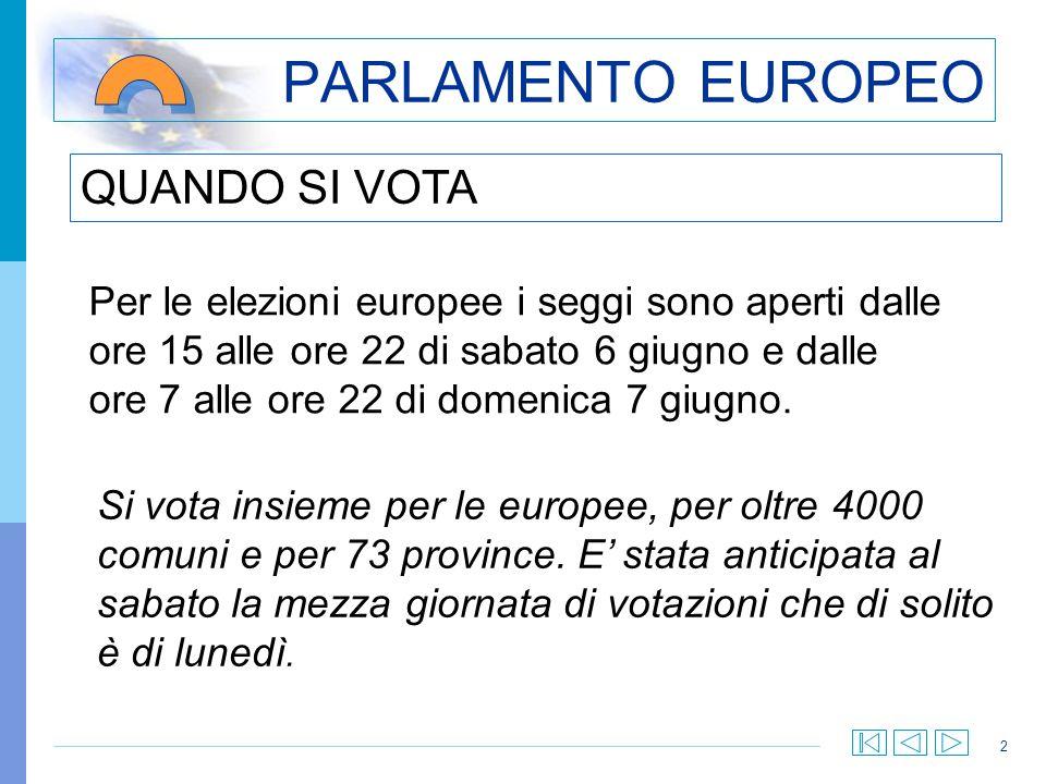 2 PARLAMENTO EUROPEO Per le elezioni europee i seggi sono aperti dalle ore 15 alle ore 22 di sabato 6 giugno e dalle ore 7 alle ore 22 di domenica 7 giugno.