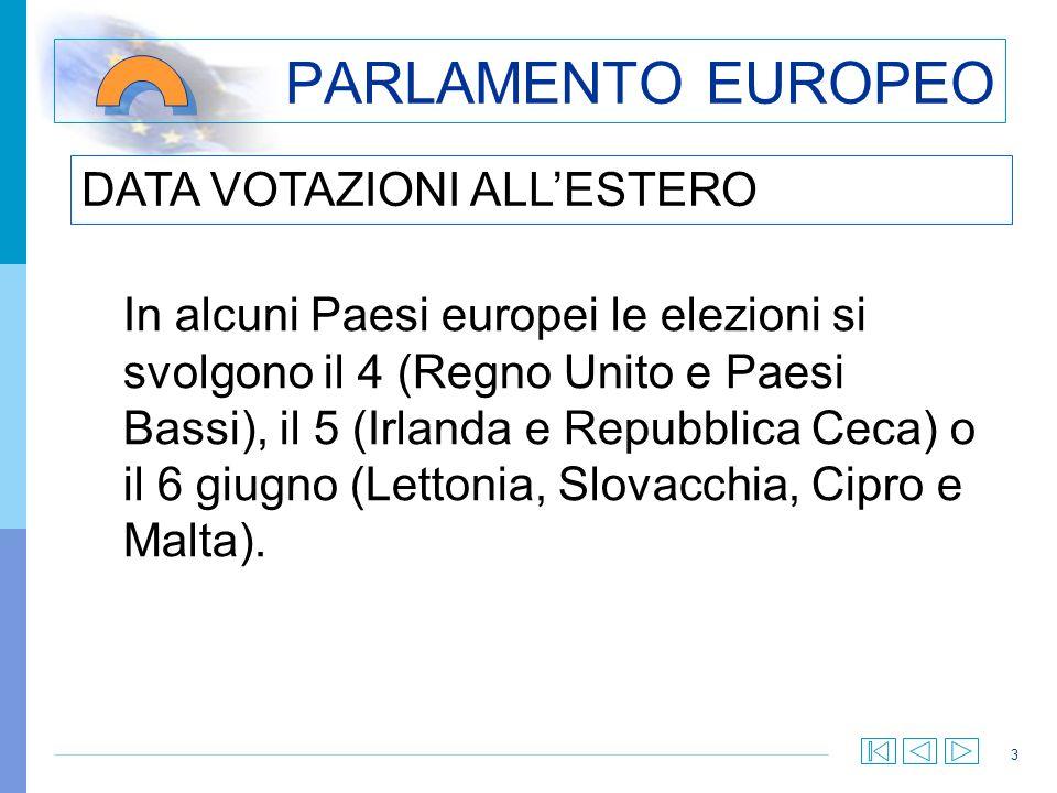 3 PARLAMENTO EUROPEO In alcuni Paesi europei le elezioni si svolgono il 4 (Regno Unito e Paesi Bassi), il 5 (Irlanda e Repubblica Ceca) o il 6 giugno (Lettonia, Slovacchia, Cipro e Malta).