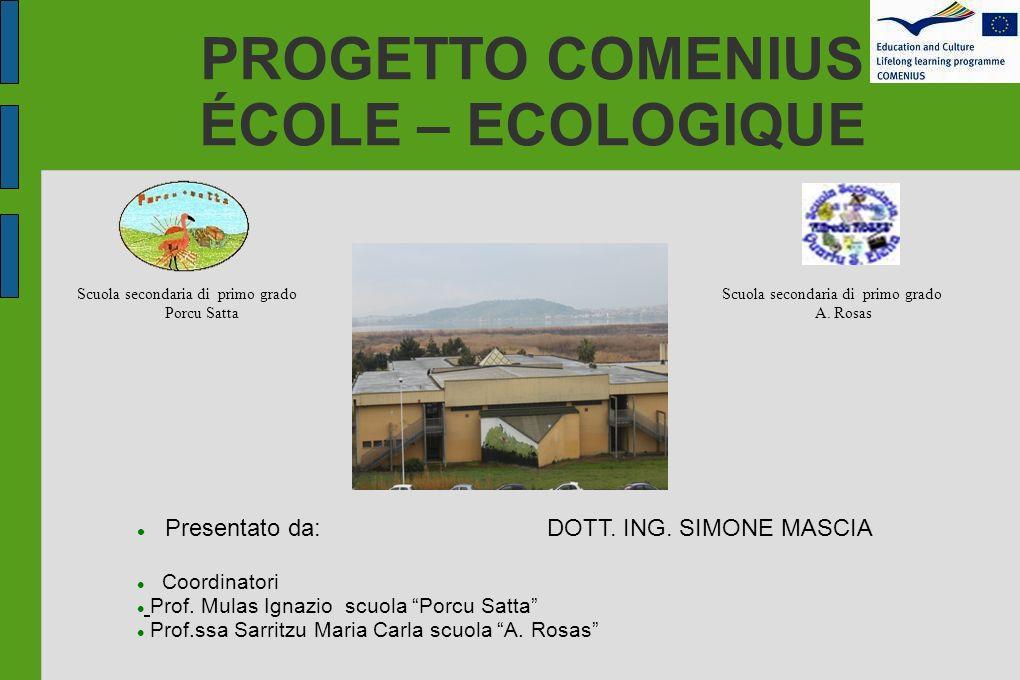 PROGETTO COMENIUS ÉCOLE – ECOLOGIQUE Presentato da: DOTT. ING. SIMONE MASCIA Coordinatori Prof. Mulas Ignazio scuola Porcu Satta Prof.ssa Sarritzu Mar