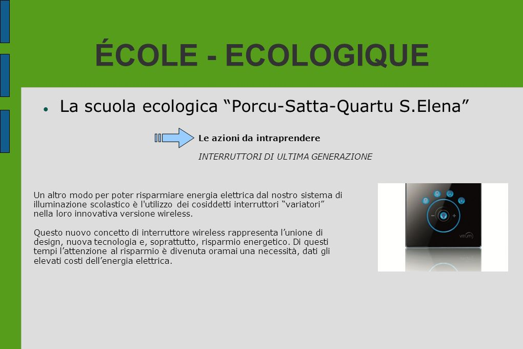 ÉCOLE - ECOLOGIQUE La scuola ecologica Porcu-Satta-Quartu S.Elena Le azioni da intraprendere INTERRUTTORI DI ULTIMA GENERAZIONE Un altro modo per pote
