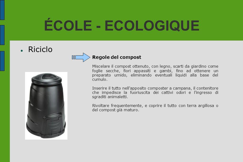 ÉCOLE - ECOLOGIQUE Riciclo Regole del compost Miscelare il compost ottenuto, con legno, scarti da giardino come foglie secche, fiori appassiti e gambi