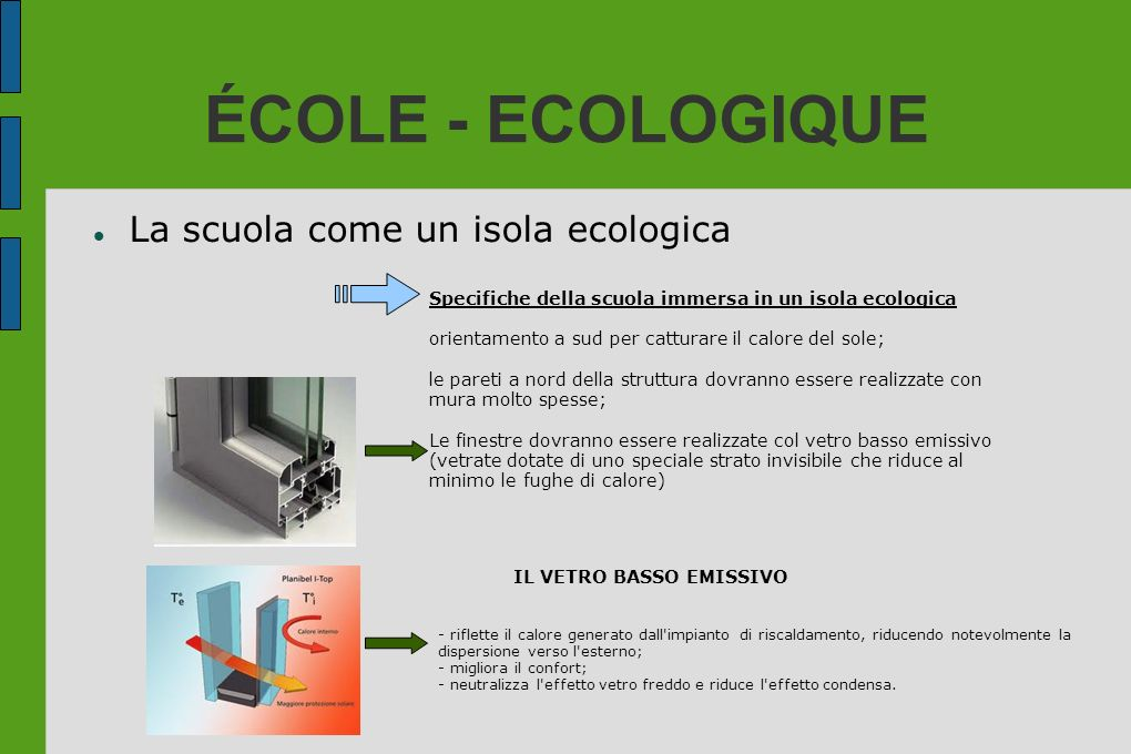 ÉCOLE - ECOLOGIQUE La scuola come un isola ecologica Specifiche della scuola immersa in un isola ecologica orientamento a sud per catturare il calore