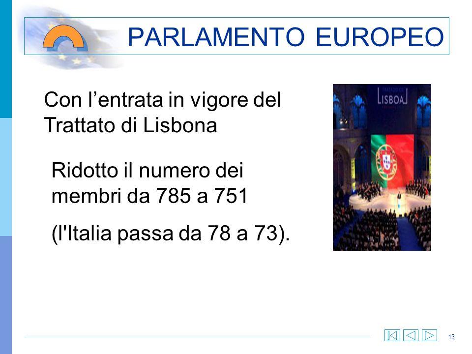 13 PARLAMENTO EUROPEO Con lentrata in vigore del Trattato di Lisbona Ridotto il numero dei membri da 785 a 751 (l'Italia passa da 78 a 73).