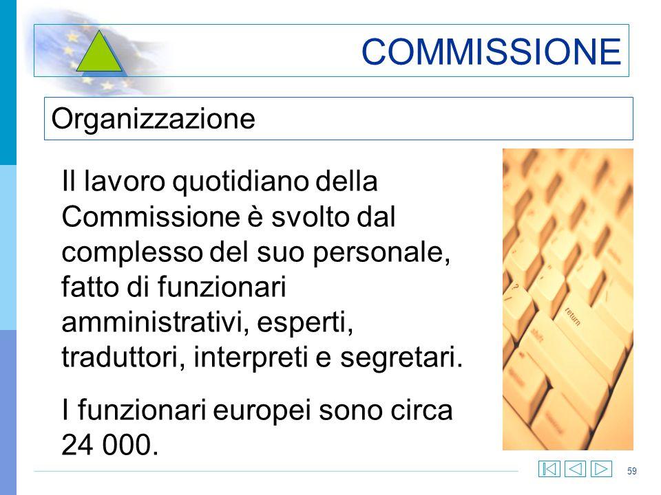 59 COMMISSIONE Il lavoro quotidiano della Commissione è svolto dal complesso del suo personale, fatto di funzionari amministrativi, esperti, traduttor