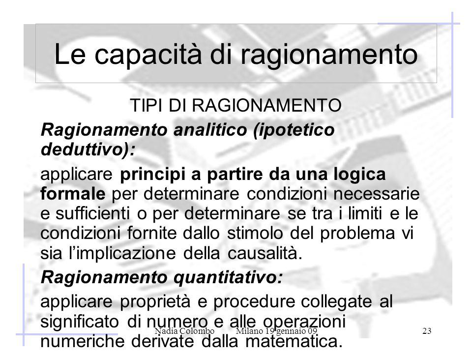 Nadia Colombo Milano 19 gennaio 0923 Le capacità di ragionamento TIPI DI RAGIONAMENTO Ragionamento analitico (ipotetico deduttivo): applicare principi