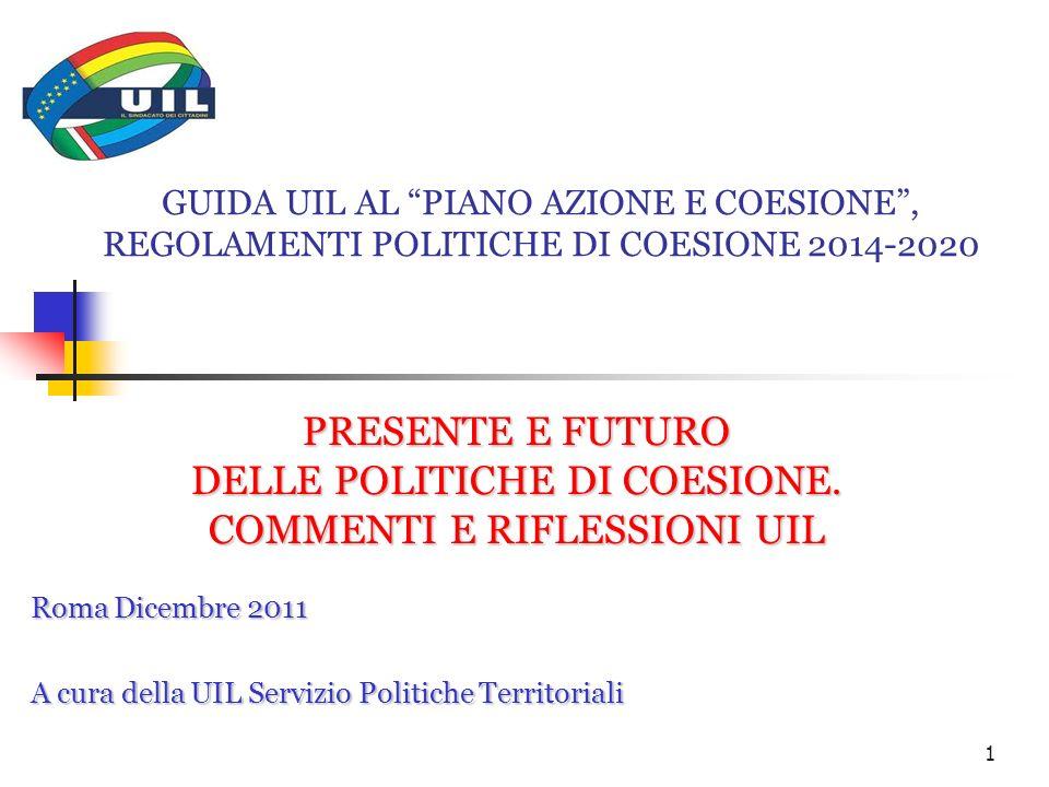 1 GUIDA UIL AL PIANO AZIONE E COESIONE, REGOLAMENTI POLITICHE DI COESIONE 2014-2020 PRESENTE E FUTURO DELLE POLITICHE DI COESIONE. COMMENTI E RIFLESSI