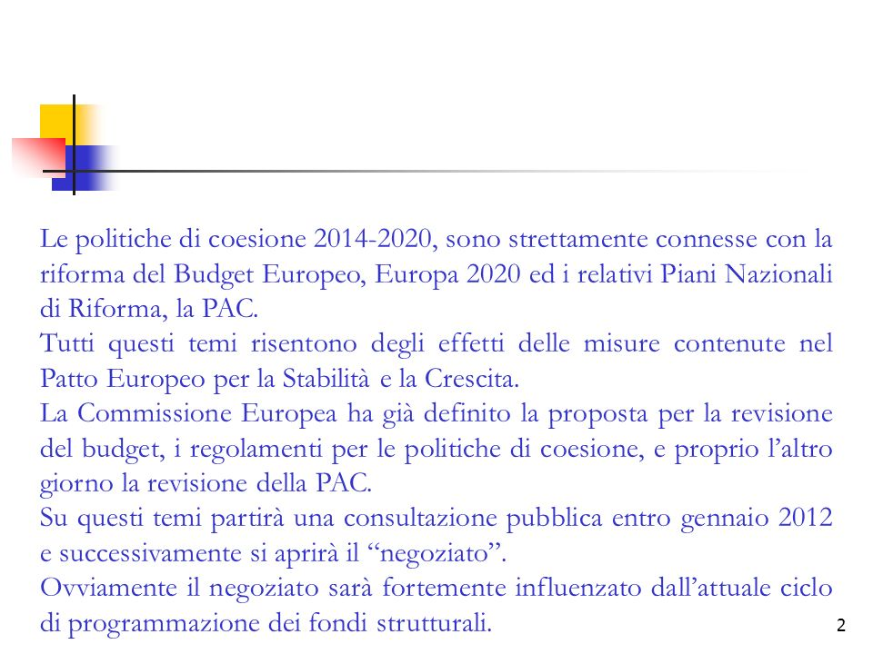 2 Le politiche di coesione 2014-2020, sono strettamente connesse con la riforma del Budget Europeo, Europa 2020 ed i relativi Piani Nazionali di Riforma, la PAC.