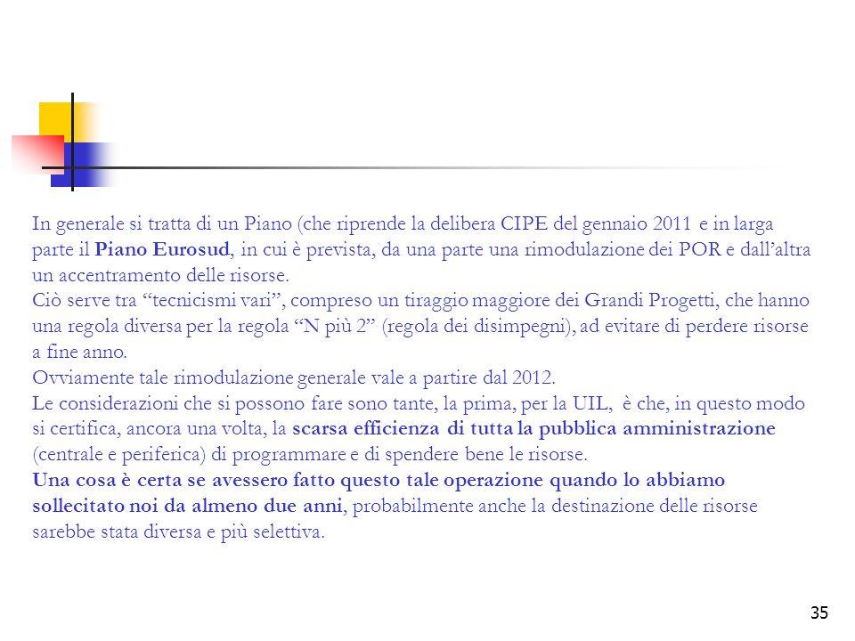 35 In generale si tratta di un Piano (che riprende la delibera CIPE del gennaio 2011 e in larga parte il Piano Eurosud, in cui è prevista, da una part