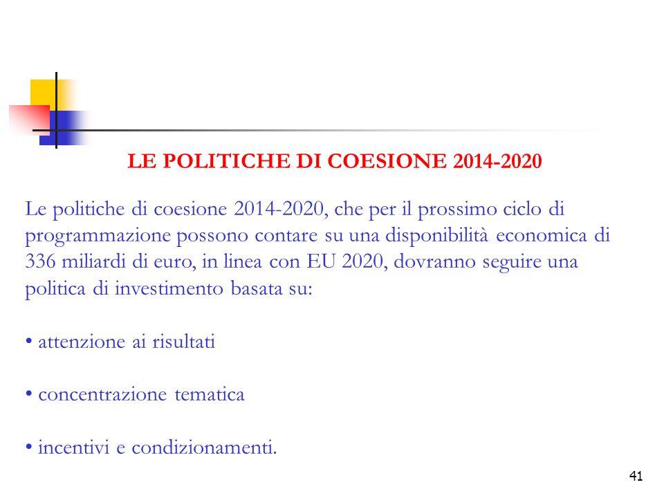 41 LE POLITICHE DI COESIONE 2014-2020 Le politiche di coesione 2014-2020, che per il prossimo ciclo di programmazione possono contare su una disponibi
