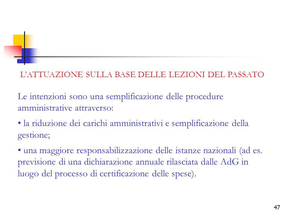 47 LATTUAZIONE SULLA BASE DELLE LEZIONI DEL PASSATO Le intenzioni sono una semplificazione delle procedure amministrative attraverso: la riduzione dei