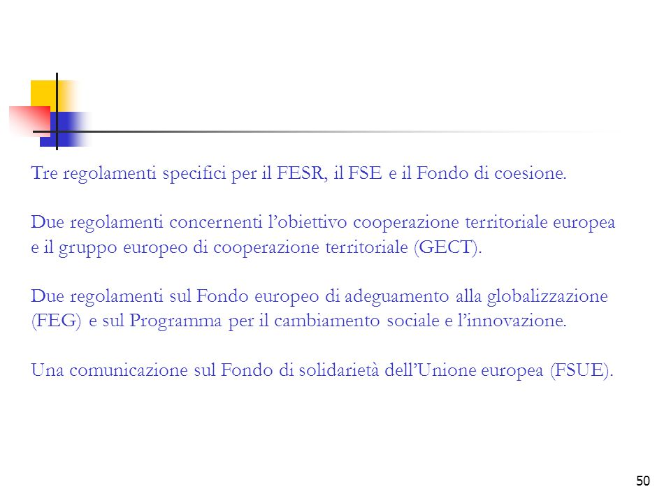 50 Tre regolamenti specifici per il FESR, il FSE e il Fondo di coesione. Due regolamenti concernenti lobiettivo cooperazione territoriale europea e il